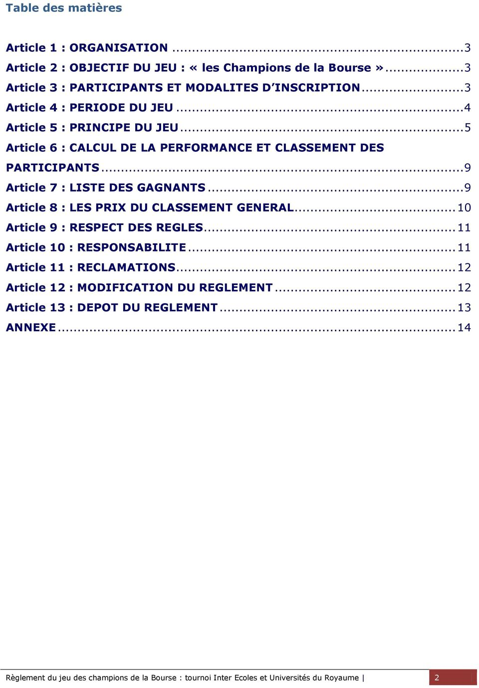 .. 9 Article 8 : LES PRIX DU CLASSEMENT GENERAL... 10 Article 9 : RESPECT DES REGLES... 11 Article 10 : RESPONSABILITE... 11 Article 11 : RECLAMATIONS.