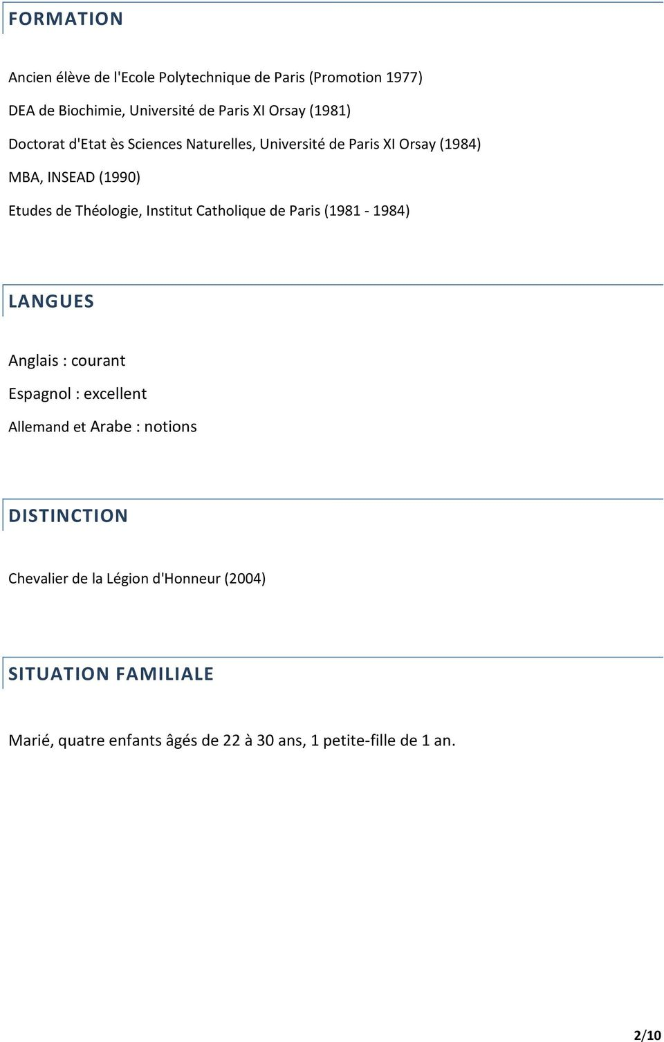 Institut Catholique de Paris (1981-1984) LANGUES Anglais : courant Espagnol : excellent Allemand et Arabe : notions