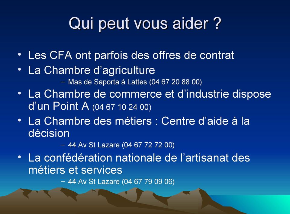20 88 00) La Chambre de commerce et d industrie dispose d un Point A (04 67 10 24 00) La Chambre