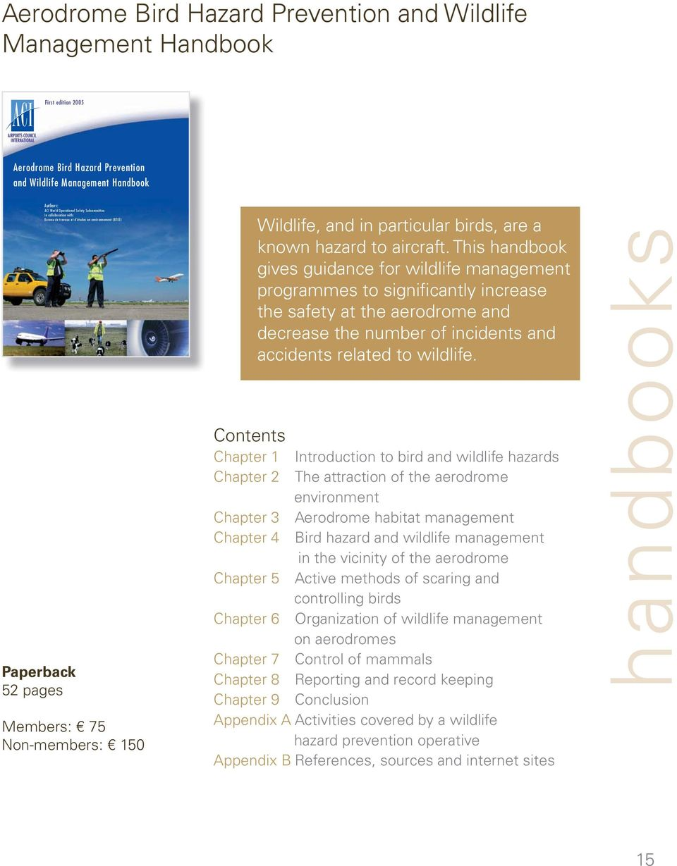 aircraft. This handbook gives guidance for wildlife management programmes to significantly increase the safety at the aerodrome and decrease the number of incidents and accidents related to wildlife.