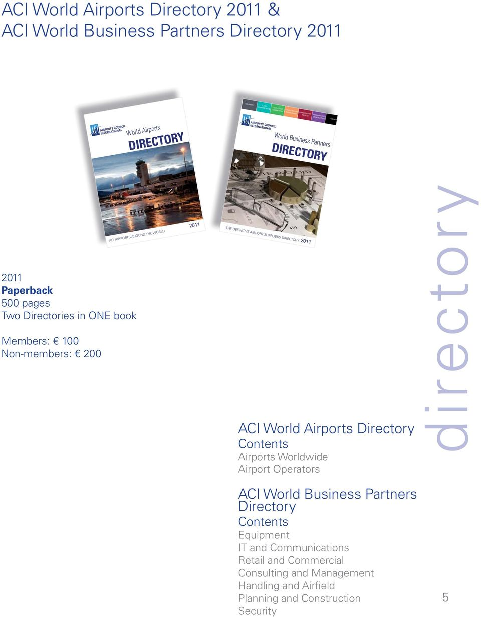 Directories in ONE book Members: 100 Non-members: 200 ACI AIRPORTS AROUND THE WORLD 2011 THE DEFINITIVE AIRPORT SUPPLIERS DIRECTORY 2011 ACI World Airports Directory Airports Worldwide