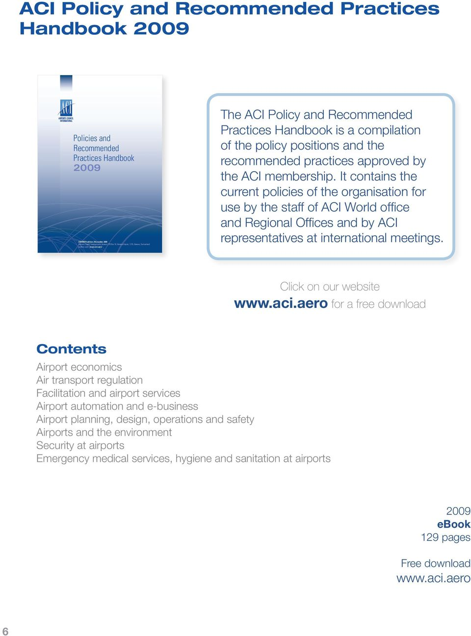 It contains the current policies of the organisation for use by the staff of ACI World office and Regional Offices and by ACI representatives at international meetings. Click on our website www.aci.
