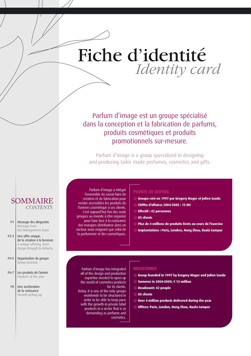 SOMMAIRE CONTENTS P1 P2 3 Message des dirigeants Message from the Management Team Une offre unique, de la création à la livraison A unique offering, from design through to delivery Parfum d image a