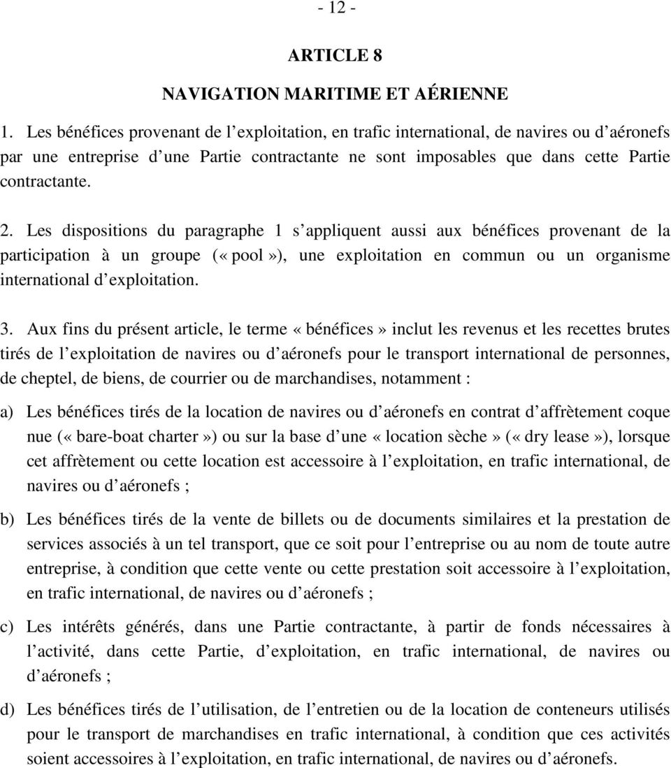 Les dispositions du paragraphe 1 s appliquent aussi aux bénéfices provenant de la participation à un groupe («pool»), une exploitation en commun ou un organisme international d exploitation. 3.