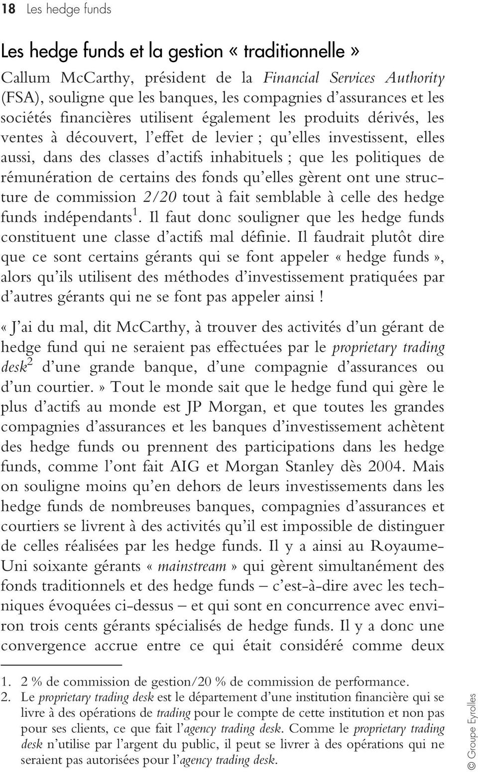 politiques de rémunération de certains des fonds qu elles gèrent ont une structure de commission 2/20 tout à fait semblable à celle des hedge funds indépendants 1.