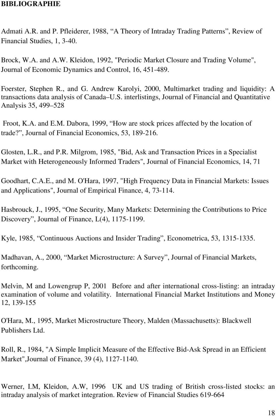 Andrew Karolyi, 2000, Multimarket trading and liquidity: A transactions data analysis of Canada U.S. interlistings, Journal of Financial and Quantitative Analysis 35, 499 528 Froot, K.A. and E.M. Dabora, 1999, How are stock prices affected by the location of trade?