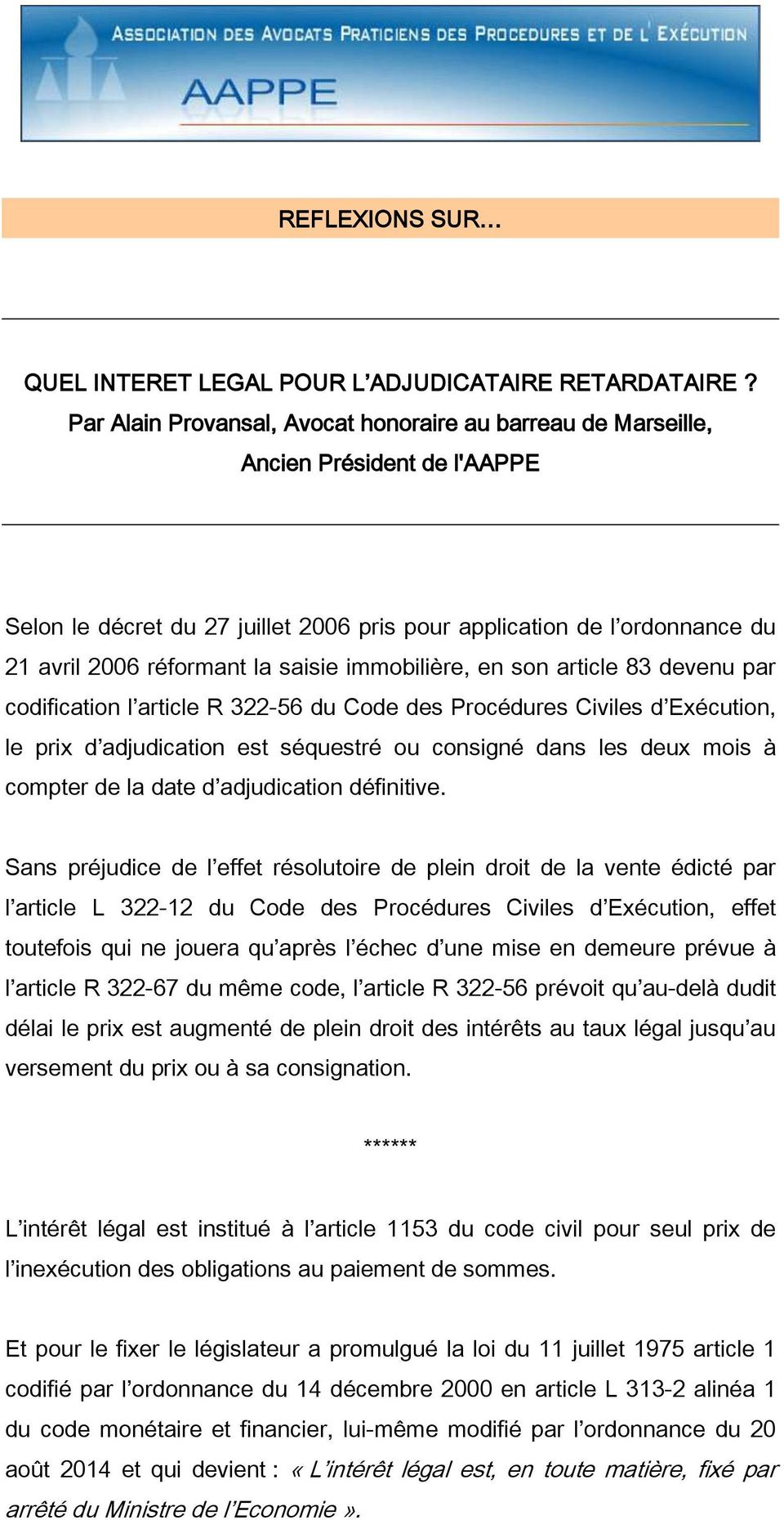 saisie immobilière, en son article 83 devenu par codification l article R 322-56 du Code des Procédures Civiles d Exécution, le prix d adjudication est séquestré ou consigné dans les deux mois à