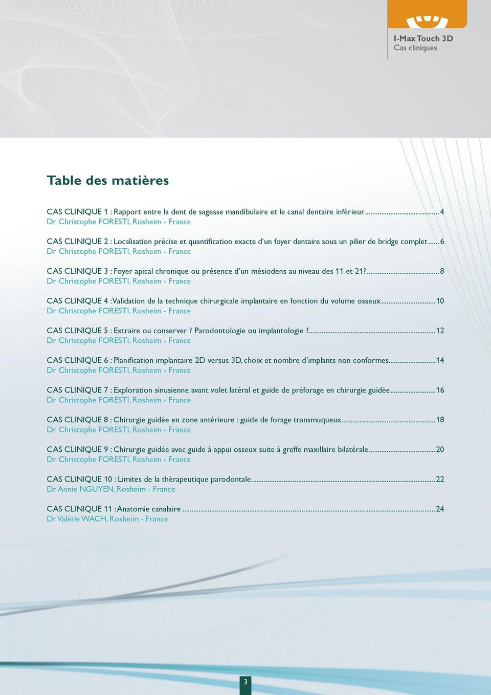 ..6 CAS CLINIQUE 3 : Foyer apical chronique ou présence d un mésiodens au niveau des 11 et 21?...8 CAS CLINIQUE 4 : Validation de la technique chirurgicale implantaire en fonction du volume osseux.