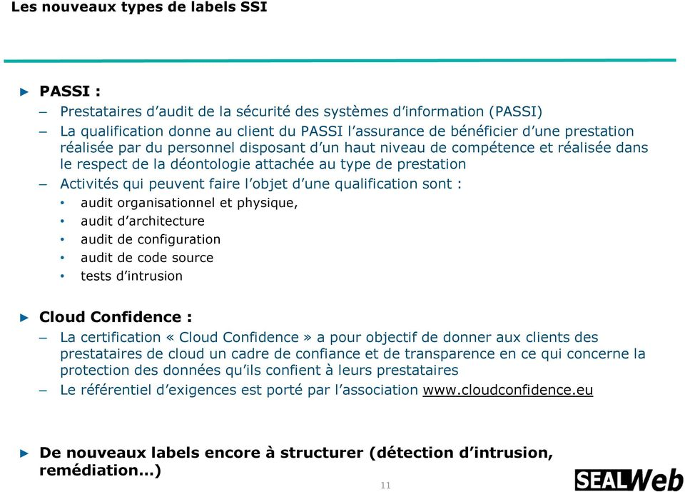 sont : audit organisationnel et physique, audit d architecture audit de configuration audit de code source tests d intrusion Cloud Confidence : La certification «Cloud Confidence» a pour objectif de