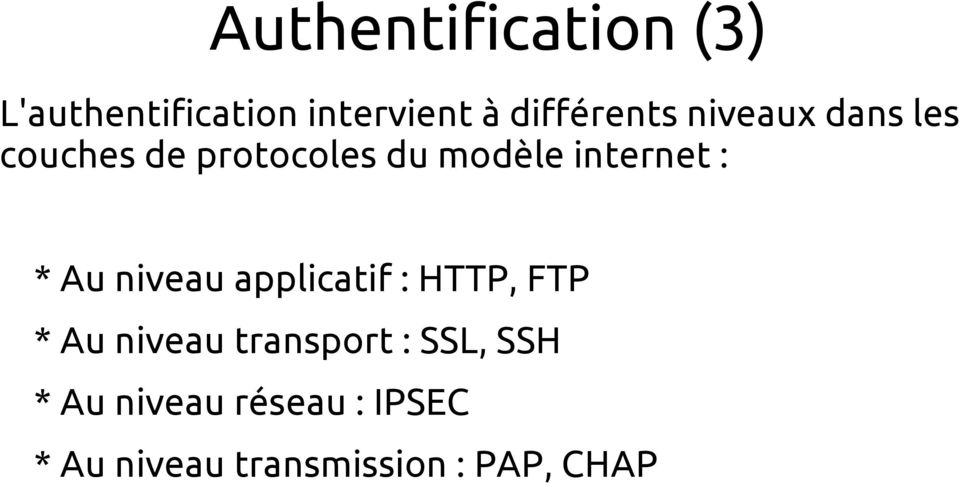 Au niveau applicatif : HTTP, FTP * Au niveau transport : SSL,