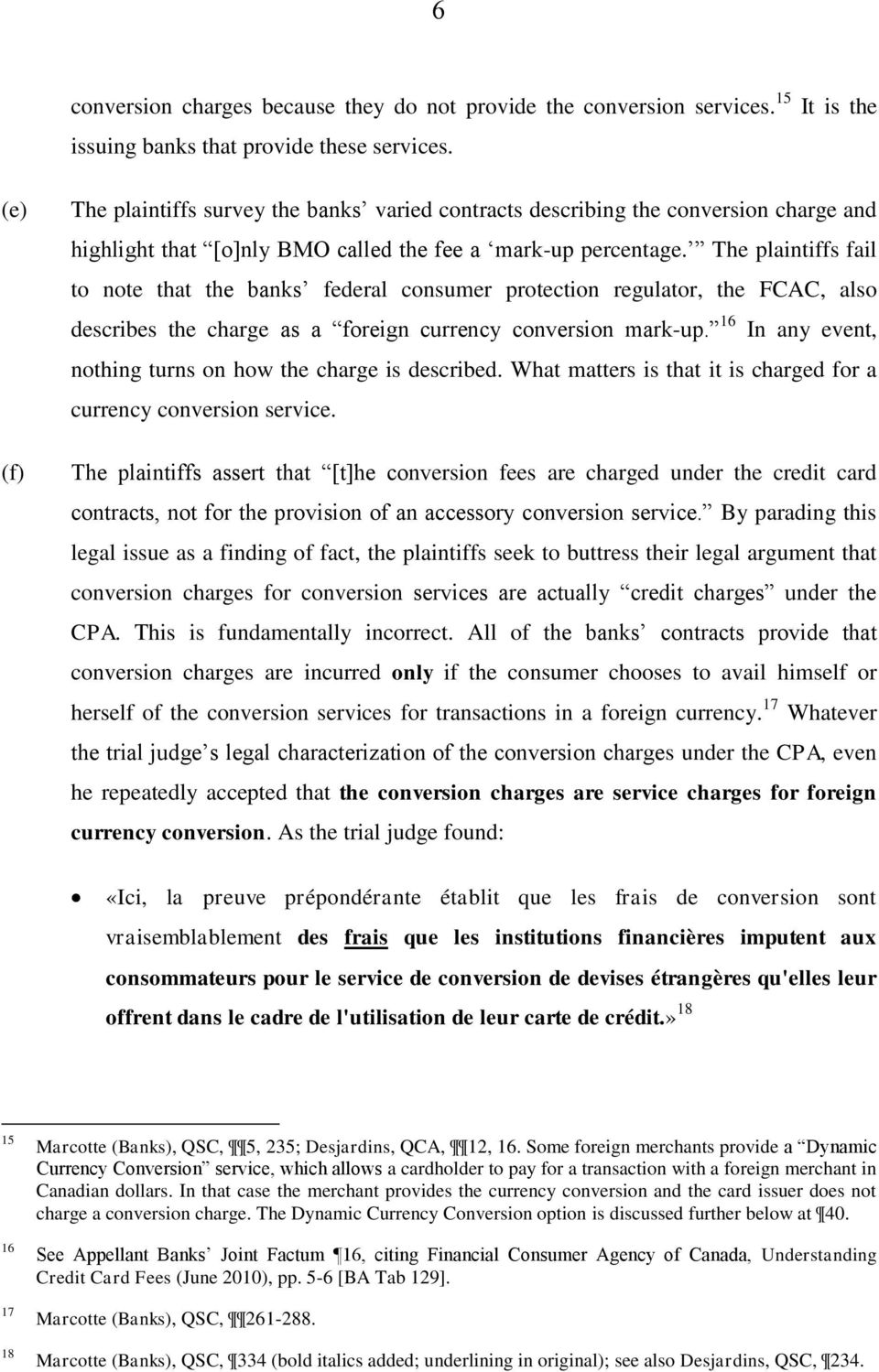 The plaintiffs fail to note that the banks federal consumer protection regulator, the FCAC, also describes the charge as a foreign currency conversion mark-up.