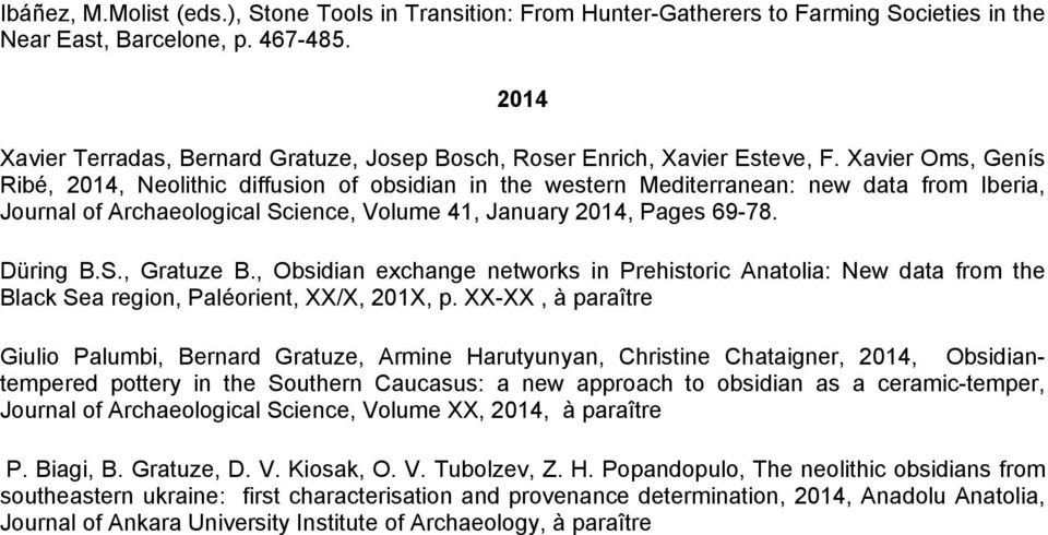Xavier Oms, Genís Ribé, 2014, Neolithic diffusion of obsidian in the western Mediterranean: new data from Iberia, Journal of Archaeological Science, Volume 41, January 2014, Pages 69-78. Düring B.S., Gratuze B.