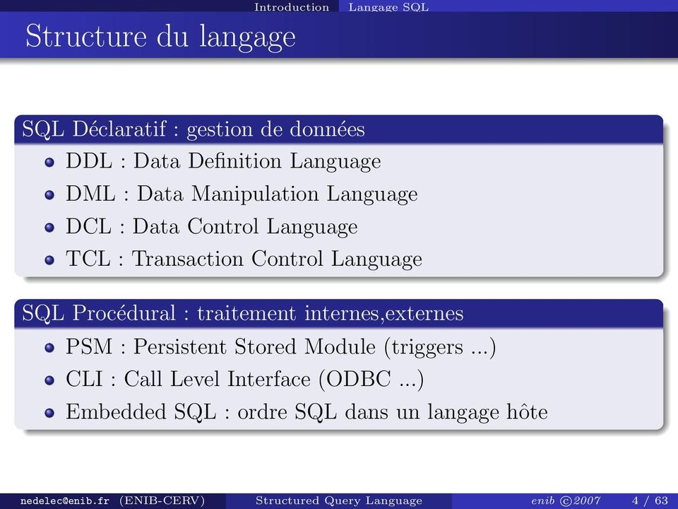 traitement internes,externes PSM : Persistent Stored Module (triggers...) CLI : Call Level Interface (ODBC.