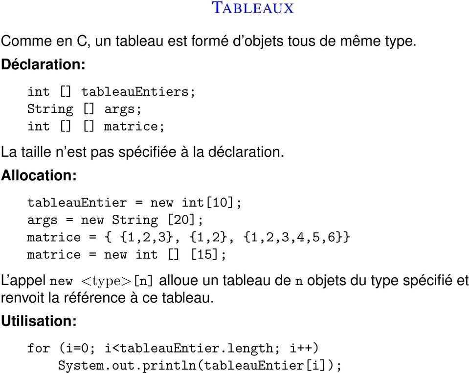 Allocation: tableauentier = new int[10]; args = new String [20]; matrice = { {1,2,3, {1,2, {1,2,3,4,5,6 matrice = new int []