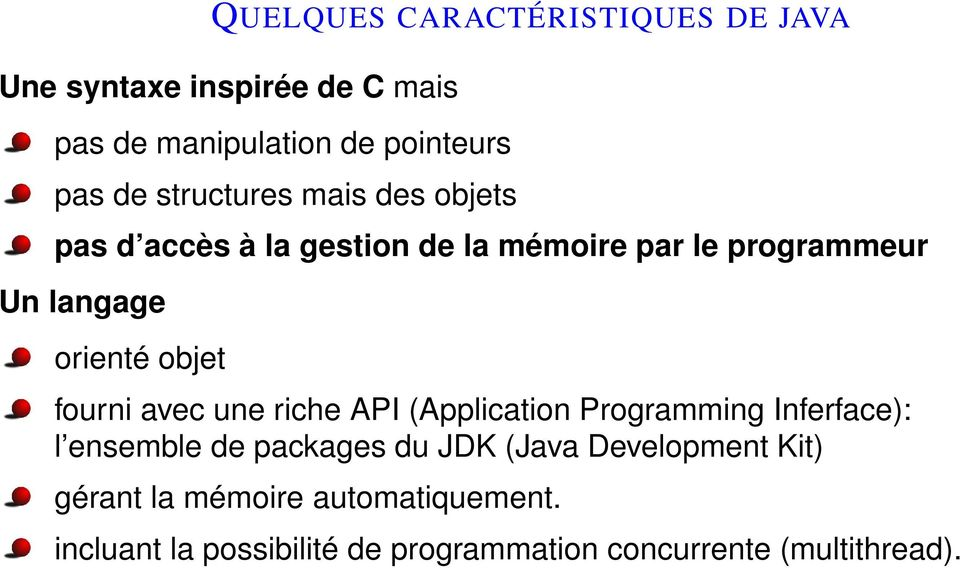 objet fourni avec une riche API (Application Programming Inferface): l ensemble de packages du JDK (Java
