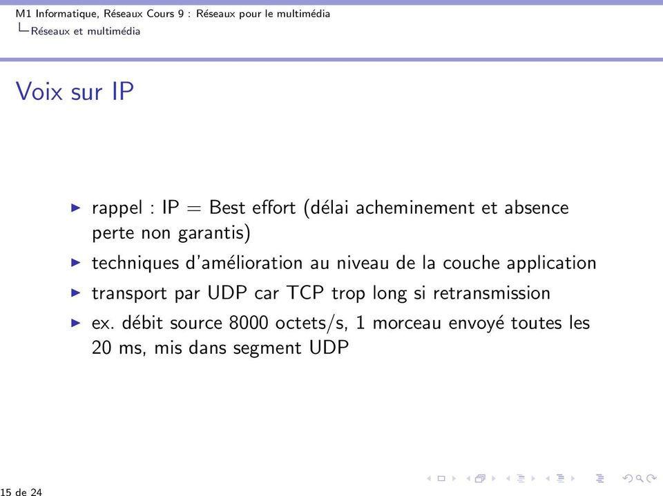 application transport par UDP car TCP trop long si retransmission ex.