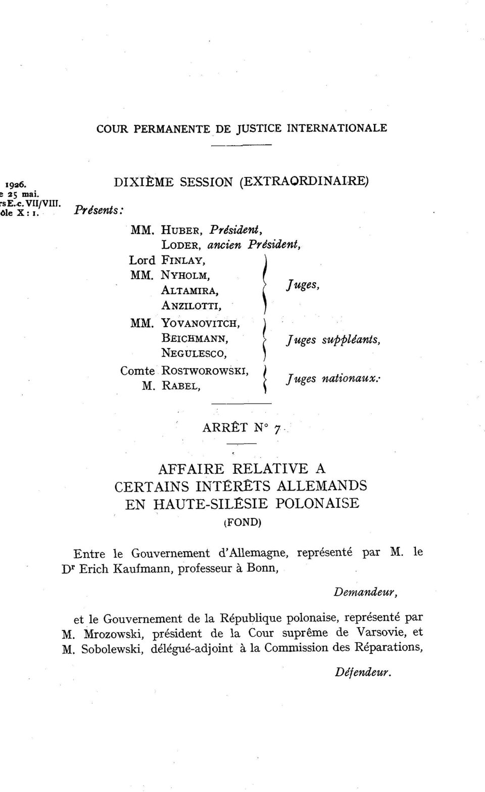 YOVANOVITCH, BEICIIMANN, / Juges su~#lkants, NECULESCO, j Comte ROSTWOROWSKI, Juges nationaux.. M.
