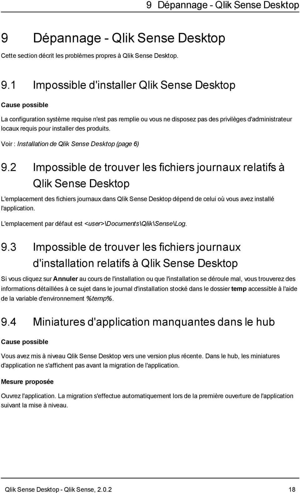 1 Impossible d'installer Qlik Sense Desktop Cause possible La configuration système requise n'est pas remplie ou vous ne disposez pas des privilèges d'administrateur locaux requis pour installer des