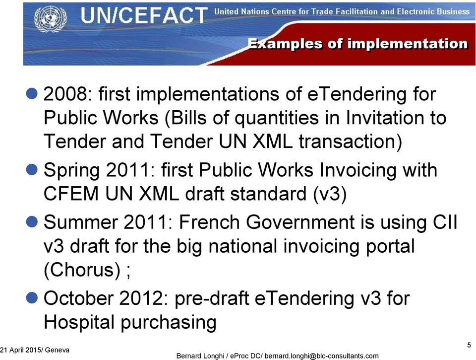 Summer 2011: French Government is using CII v3 draft for the big national invoicing portal (Chorus) ; October 2012: