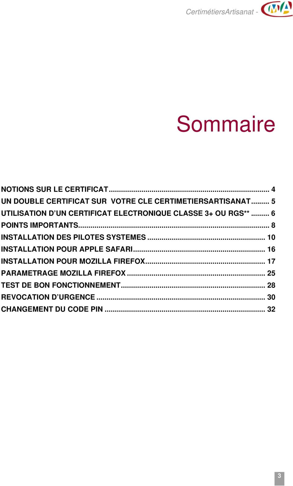 .. 5 UTILISATION D UN CERTIFICAT ELECTRONIQUE CLASSE 3+ OU RGS**... 6 POINTS IMPORTANTS.
