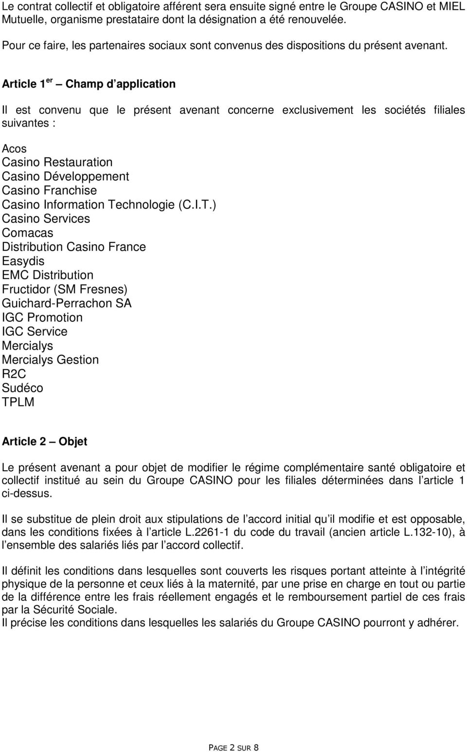 Article 1 er Champ d application Il est convenu que le présent avenant concerne exclusivement les sociétés filiales suivantes : Acos Casino Restauration Casino Développement Casino Franchise Casino