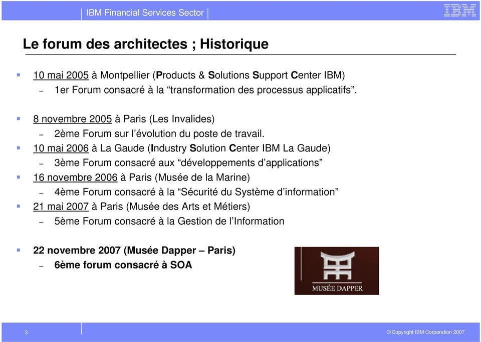 10 mai 2006 à La Gaude (Industry Solution Center IBM La Gaude) 3ème Forum consacré aux développements d applications 16 novembre 2006 à Paris (Musée de la