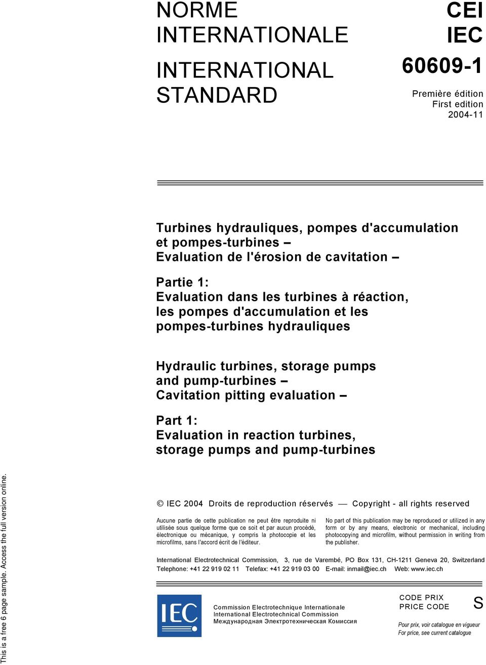 evaluation Part 1: Evaluation in reaction turbines, storage pumps and pump-turbines IEC 2004 Droits de reproduction réservés Copyright - all rights reserved Aucune partie de cette publication ne peut