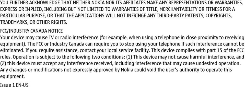 FCC/INDUSTRY CANADA NOTICE Your device may cause TV or radio interference (for example, when using a telephone in close proximity to receiving equipment).