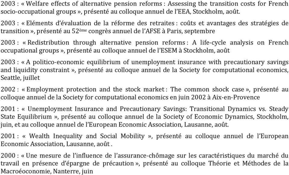 through alternative pension reforms : A life-cycle analysis on French occupational groups», présenté au colloque annuel de l ESEM à Stockholm, août 2003 : «A politico-economic equilibrium of