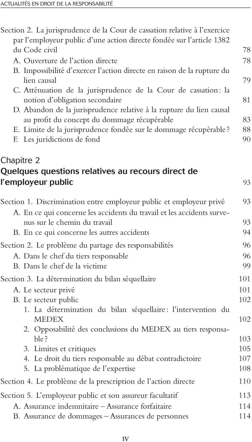 Impossibilité d exercer l action directe en raison de la rupture du lien causal 79 C. Atténuation de la jurisprudence de la Cour de cassation : la notion d obligation secondaire 81 D.