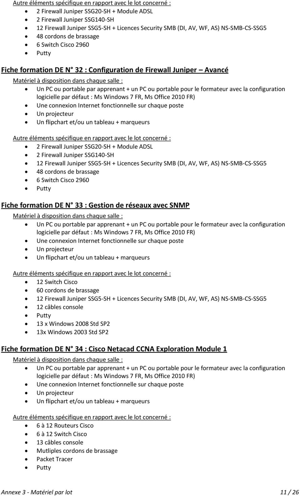 SSG5-SH + Licences Security SMB (DI, AV, WF, AS) NS-SMB-CS-SSG5 12 câbles console Putty 13 x Windows 2008 Std SP2 13x Windows 2003 Std SP2 Fiche formation DE N 34 : Cisco Netacad CCNA Exploration