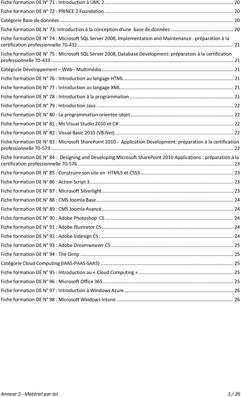 .. 20 Fiche formation DE N 74 : Microsoft SQL Server 2008, Implementation and Maintenance : préparation à la certification professionnelle 70-432.