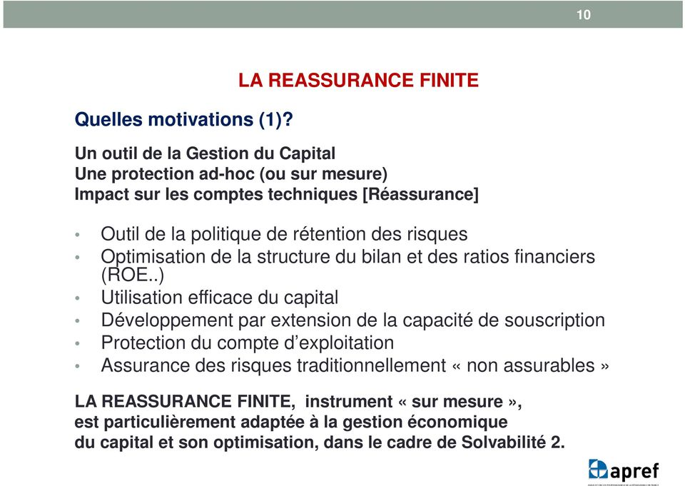 rétention des risques Optimisation de la structure du bilan et des ratios financiers (ROE.