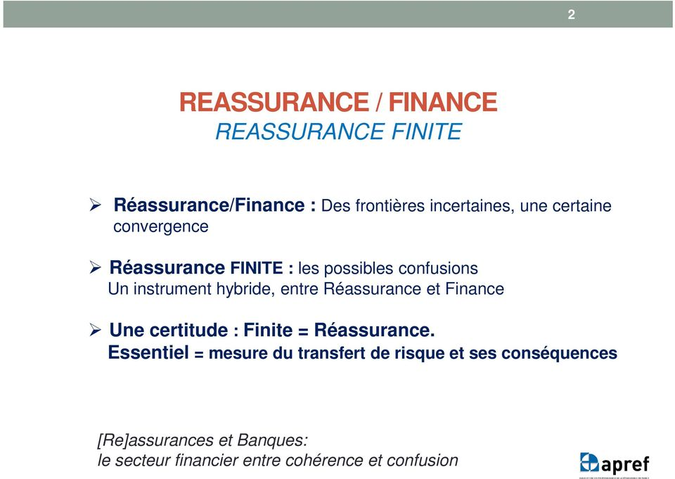 Réassurance et Finance Une certitude : Finite = Réassurance.