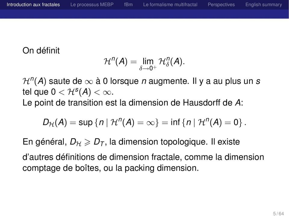 Le point de transition est la dimension de Hausdorff de A: D H (A) = sup {n H n (A) = } = inf {n H n
