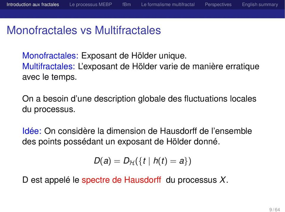 On a besoin d une description globale des fluctuations locales du processus.