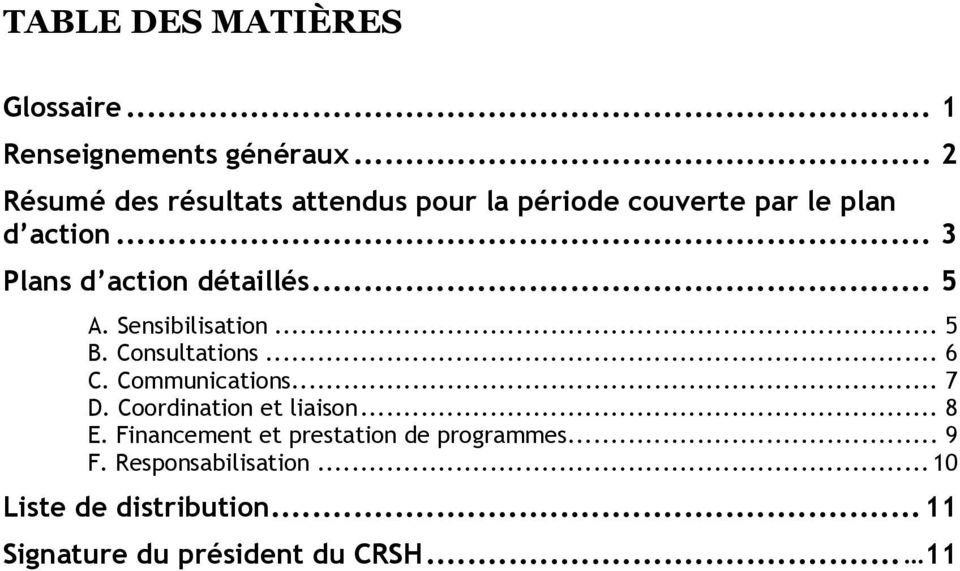 .. 3 Plans d action détaillés... 5 A. Sensibilisation... 5 B. Consultations... 6 C. Communications... 7 D.