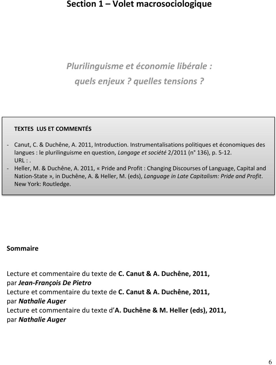 2011, «Pride and Profit : Changing Discourses of Language, Capital and Nation-State», in Duchêne, A. & Heller, M. (eds), Language in Late Capitalism: Pride and Profit. New York: Routledge.