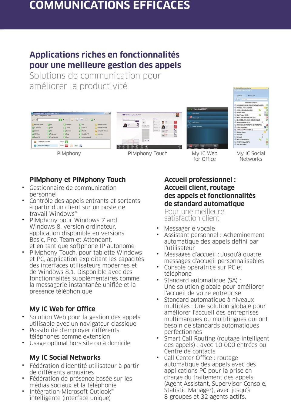 pour Windows 7 and Windows 8, version ordinateur, application disponible en versions Basic, Pro, Team et Attendant, et en tant que softphone IP autonome PIMphony Touch, pour tablette Windows et PC,