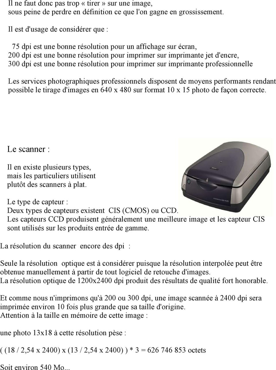 résolution pour imprimer sur imprimante professionnelle Les services photographiques professionnels disposent de moyens performants rendant possible le tirage d'images en 640 x 480 sur format 10 x 15