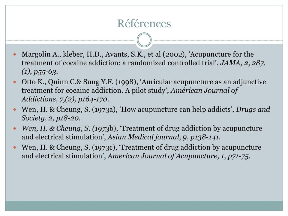 & Cheung, S. (1973a), How acupuncture can help addicts, Drugs and Society, 2, p18-20. Wen, H. & Cheung, S.