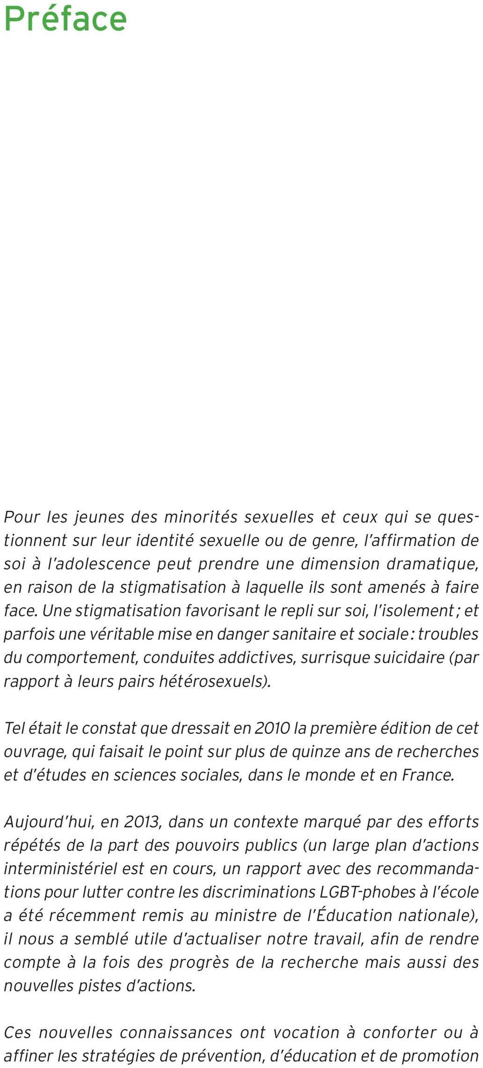 Une stigmatisation favorisant le repli sur soi, l isolement ; et parfois une véritable mise en danger sanitaire et sociale : troubles du comportement, conduites addictives, surrisque suicidaire (par