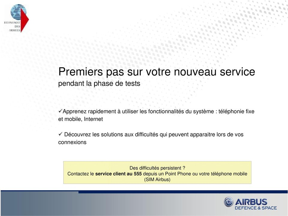 Contactez le service client au 555 depuis un Point Phone ou votre téléphone mobile (SIM Airbus) This document and its content is the property of