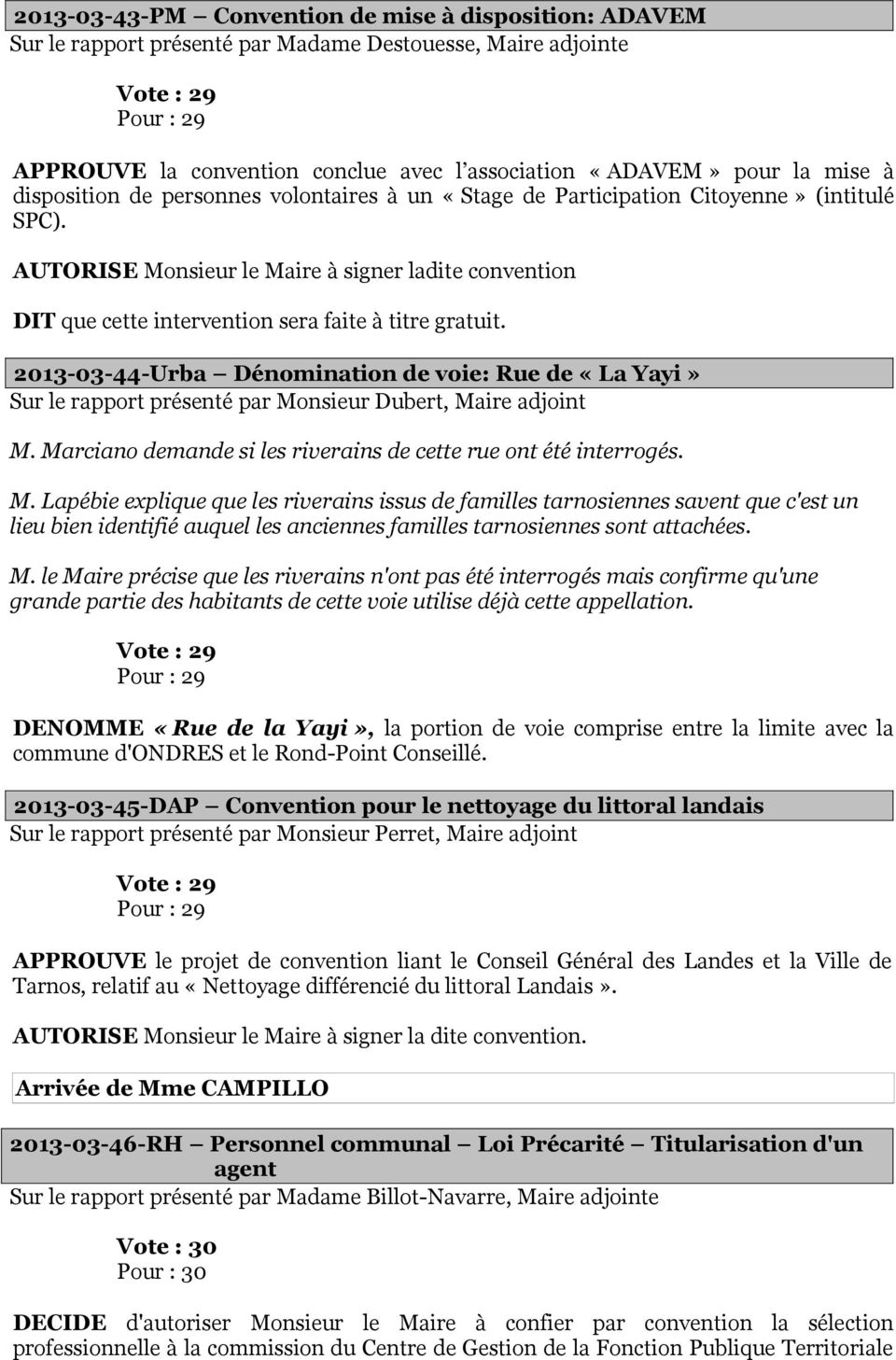 AUTORISE Monsieur le Maire à signer ladite convention DIT que cette intervention sera faite à titre gratuit.