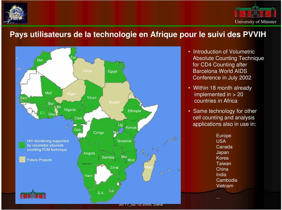 Within 18 month already implemented in > 20 countries in Africa Same technology for other cell counting and