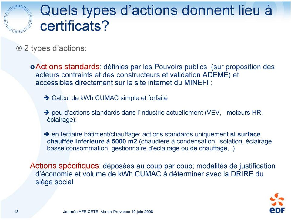 site internet du MINEFI ; Calcul de kwh CUMAC simple et forfaité peu d actions standards dans l industrie actuellement (VEV, moteurs HR, éclairage); en tertiaire bâtiment/chauffage: actions