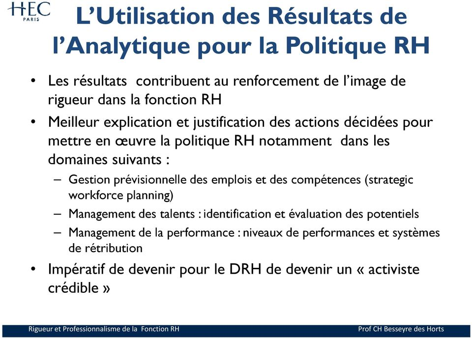 prévisionnelle des emplois et des compétences (strategic workforce planning) Management des talents : identification et évaluation des potentiels