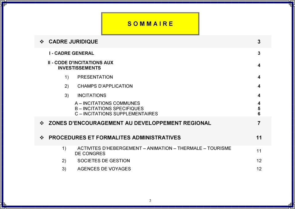 SUPPLEMENTAIRES 6 ZONES D ENCOURAGEMENT AU DEVELOPPEMENT REGIONAL 7 PROCEDURES ET FORMALITES ADMINISTRATIVES 11 1)