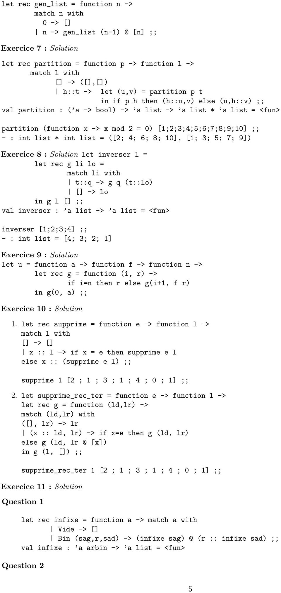 8; 0], [; 3; 5; 7; 9]) Exercice 8 : Solution let inverser l = let rec g li lo = match li with t::q -> g q (t::lo) [] -> lo in g l [] ;; val inverser : a list -> a list = <fun> inverser [;;3;] ;; - :