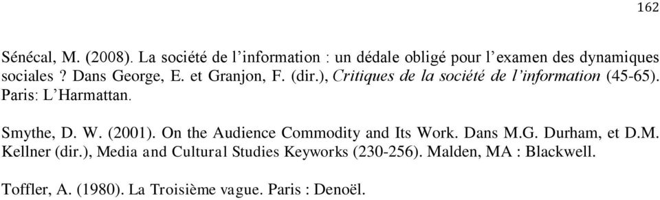 Smythe, D. W. (2001). On the Audience Commodity and Its Work. Dans M.G. Durham, et D.M. Kellner (dir.